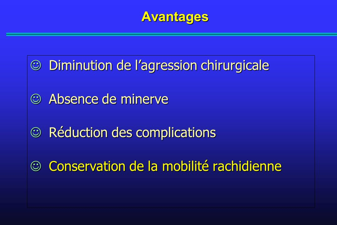 Avantages Diminution de l'agression chirurgicale. Absence de minerve. Réduction des complications.