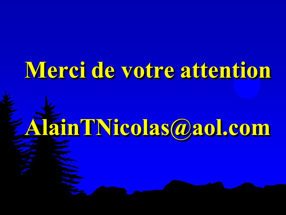 Merci de votre attention AlainTNicolas@aol.com