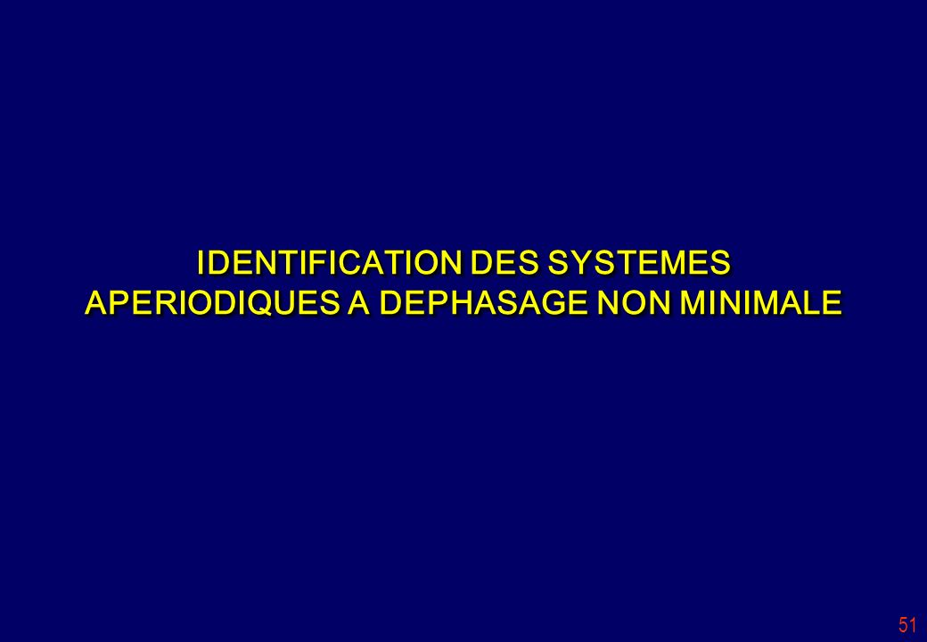 IDENTIFICATION DES SYSTEMES APERIODIQUES A DEPHASAGE NON MINIMALE