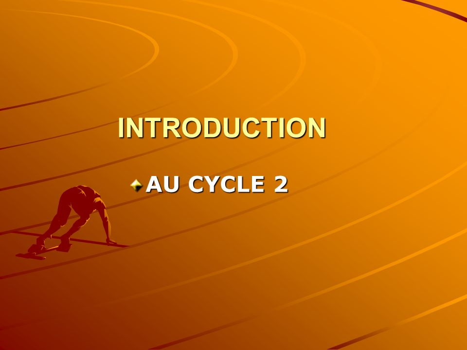 INTRODUCTION AU CYCLE 2