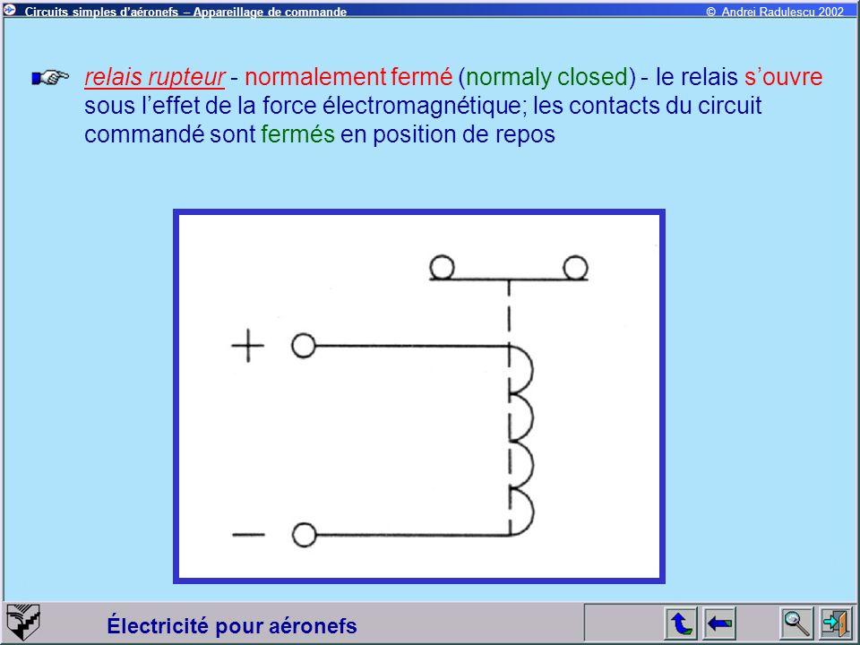 relais rupteur - normalement fermé (normaly closed) - le relais s'ouvre sous l'effet de la force électromagnétique; les contacts du circuit commandé sont fermés en position de repos