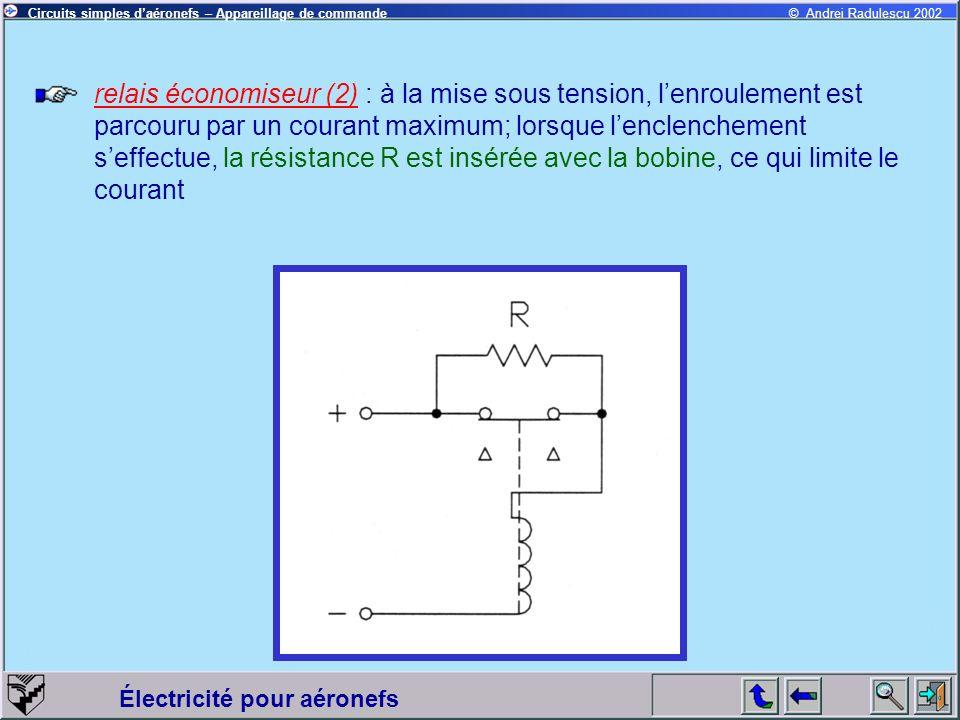relais économiseur (2) : à la mise sous tension, l'enroulement est parcouru par un courant maximum; lorsque l'enclenchement s'effectue, la résistance R est insérée avec la bobine, ce qui limite le courant