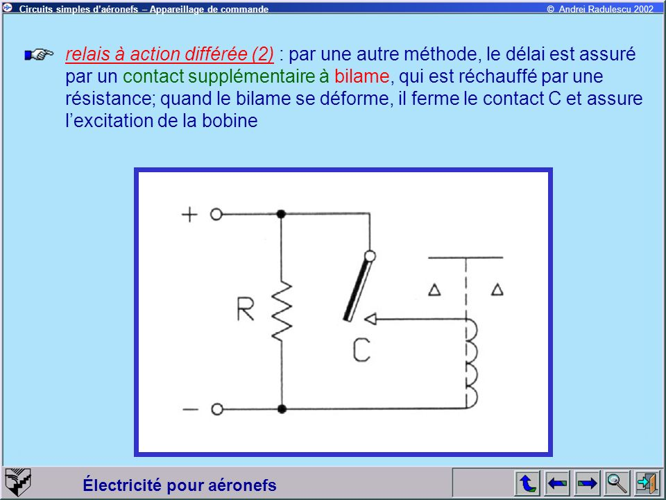 relais à action différée (2) : par une autre méthode, le délai est assuré par un contact supplémentaire à bilame, qui est réchauffé par une résistance; quand le bilame se déforme, il ferme le contact C et assure l'excitation de la bobine