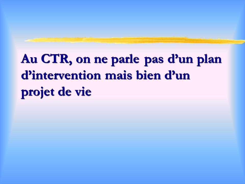 Au CTR, on ne parle pas d'un plan d'intervention mais bien d'un projet de vie