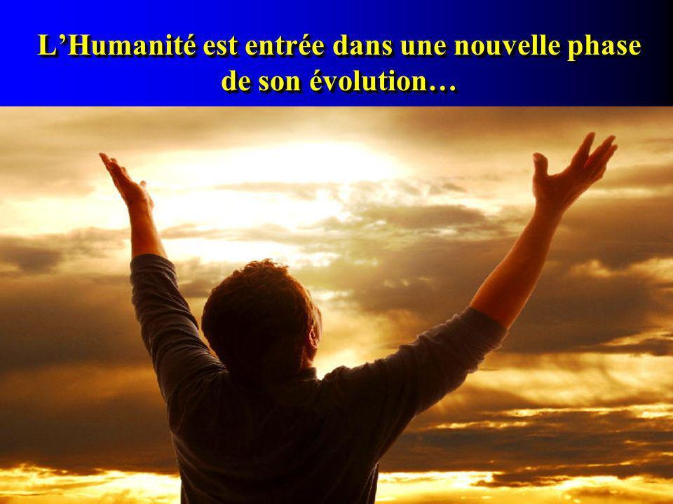 L'Humanité est entrée dans une nouvelle phase de son évolution…
