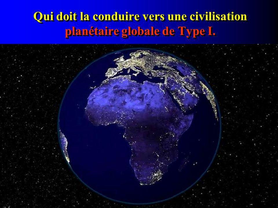 Qui doit la conduire vers une civilisation planétaire globale de Type I.