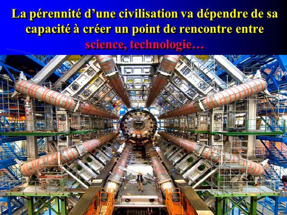 La pérennité d'une civilisation va dépendre de sa capacité à créer un point de rencontre entre science, technologie…
