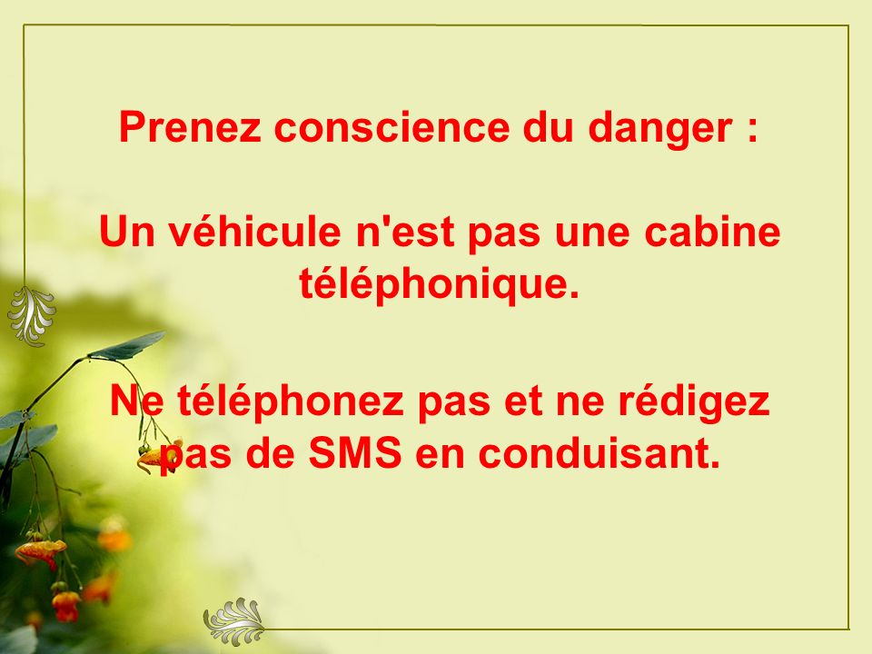 Ne téléphonez pas et ne rédigez pas de SMS en conduisant.