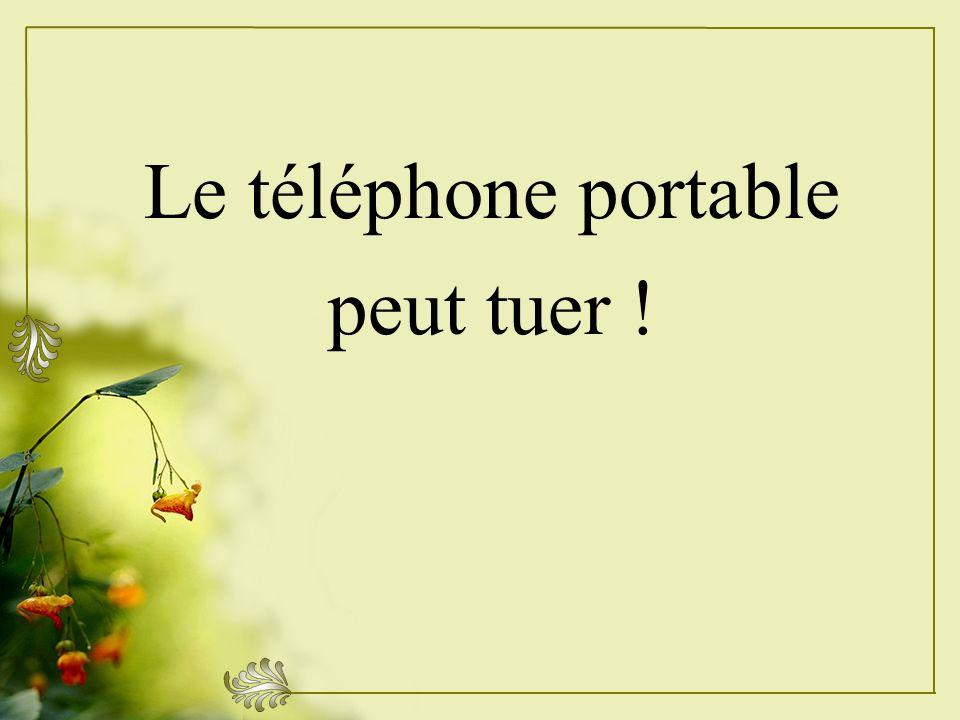 Le téléphone portable peut tuer !