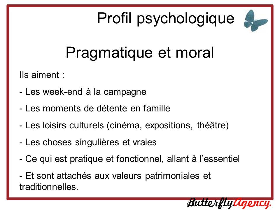 Profil psychologique Pragmatique et moral Ils aiment :