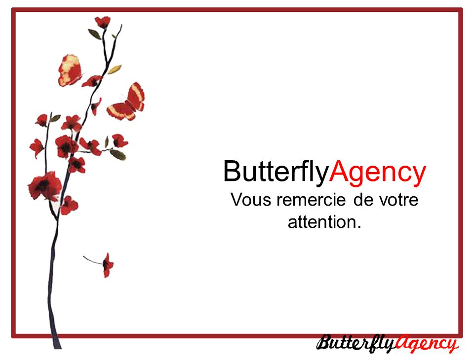 ButterflyAgency Vous remercie de votre attention.
