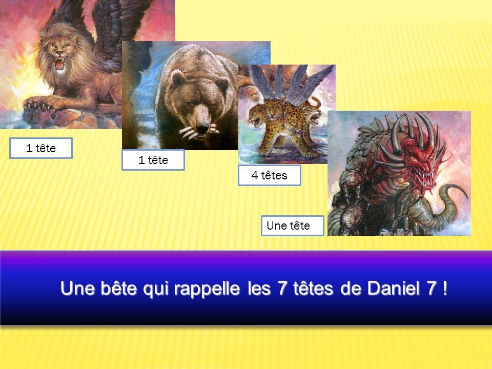 Une bête qui rappelle les 7 têtes de Daniel 7 !