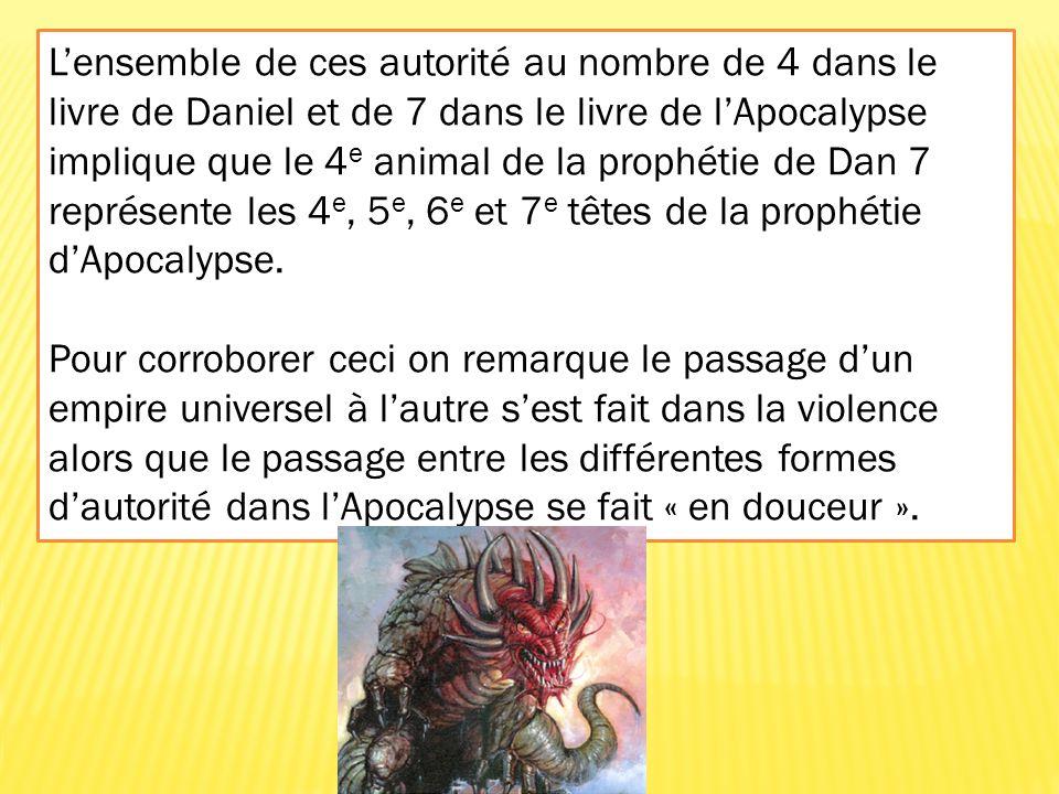 L'ensemble de ces autorité au nombre de 4 dans le livre de Daniel et de 7 dans le livre de l'Apocalypse implique que le 4e animal de la prophétie de Dan 7 représente les 4e, 5e, 6e et 7e têtes de la prophétie d'Apocalypse.