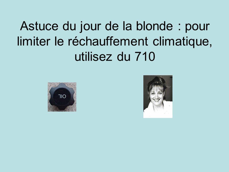 Astuce du jour de la blonde : pour limiter le réchauffement climatique, utilisez du 710