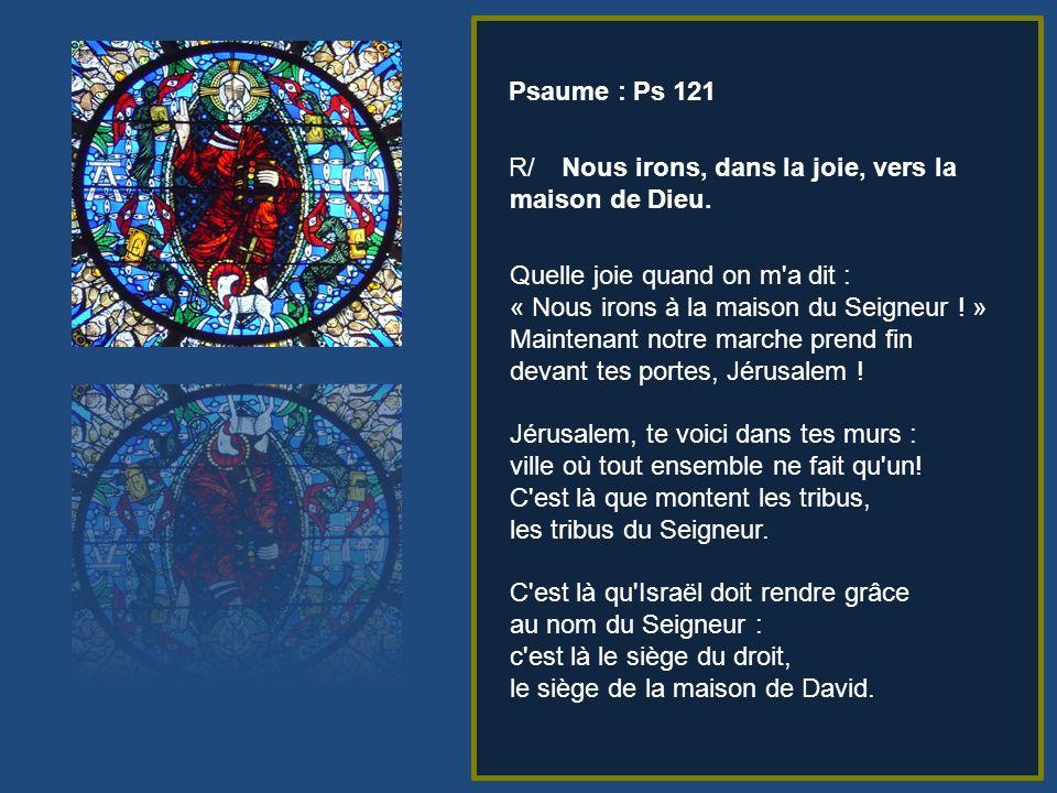 Psaume : Ps 121 R/ Nous irons, dans la joie, vers la maison de Dieu