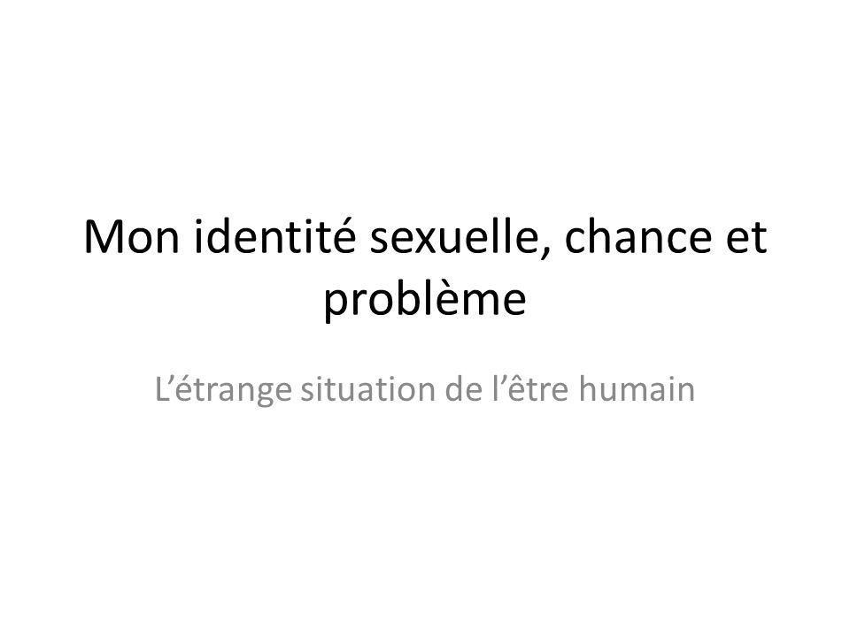 Mon identité sexuelle, chance et problème