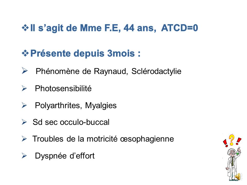 Il s'agit de Mme F.E, 44 ans, ATCD=0 Présente depuis 3mois :