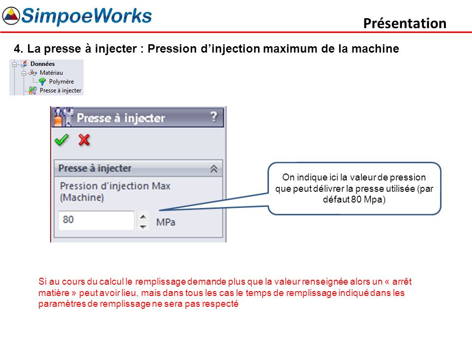 Présentation 4. La presse à injecter : Pression d'injection maximum de la machine.