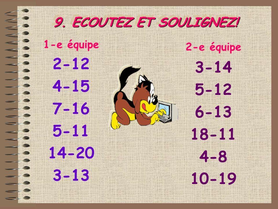 9. ECOUTEZ ET SOULIGNEZ! 2-e équipe. 3-14. 5-12. 6-13. 18-11. 4-8. 10-19. 1-e équipe. 2-12.