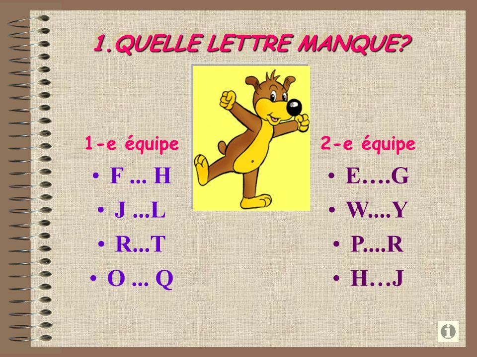 1.QUELLE LETTRE MANQUE 1-e équipe F ... H J ...L R...T O ... Q 2-e équipe E….G W....Y P....R H…J