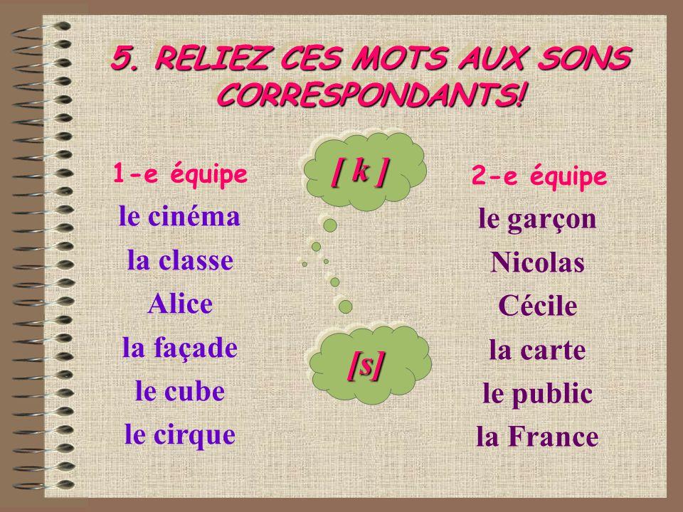 5. RELIEZ CES MOTS AUX SONS CORRESPONDANTS!