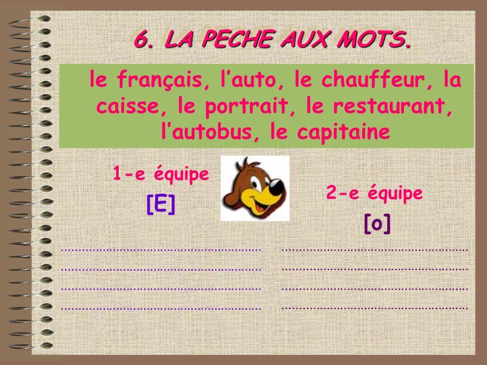6. LA PECHE AUX MOTS. le français, l'auto, le chauffeur, la caisse, le portrait, le restaurant, l'autobus, le capitaine.