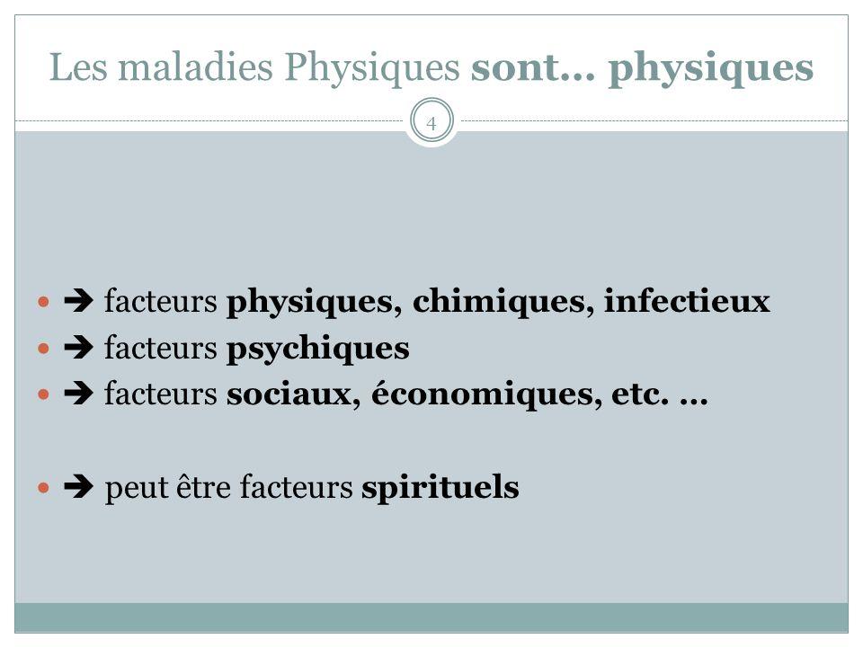 Les maladies Physiques sont... physiques