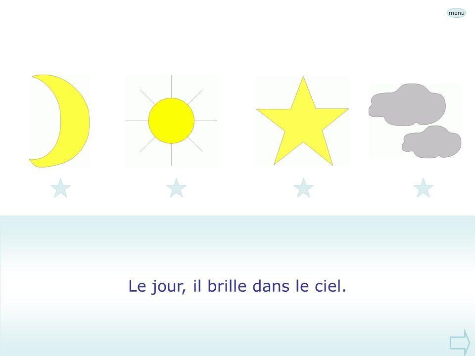 Le jour, il brille dans le ciel.