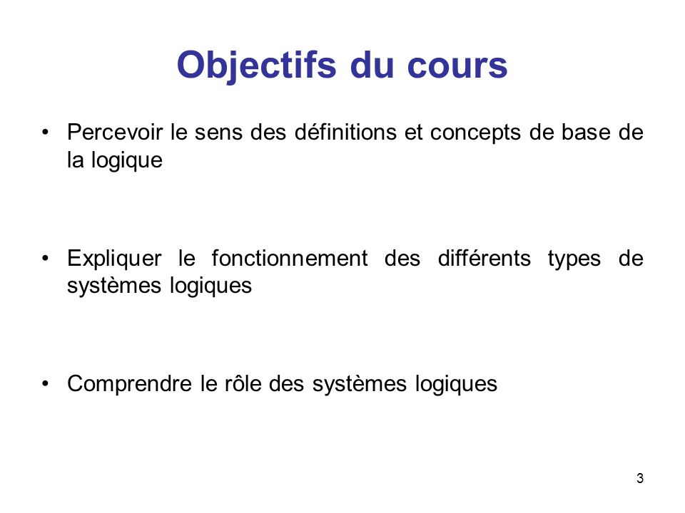 Objectifs du cours Percevoir le sens des définitions et concepts de base de la logique.