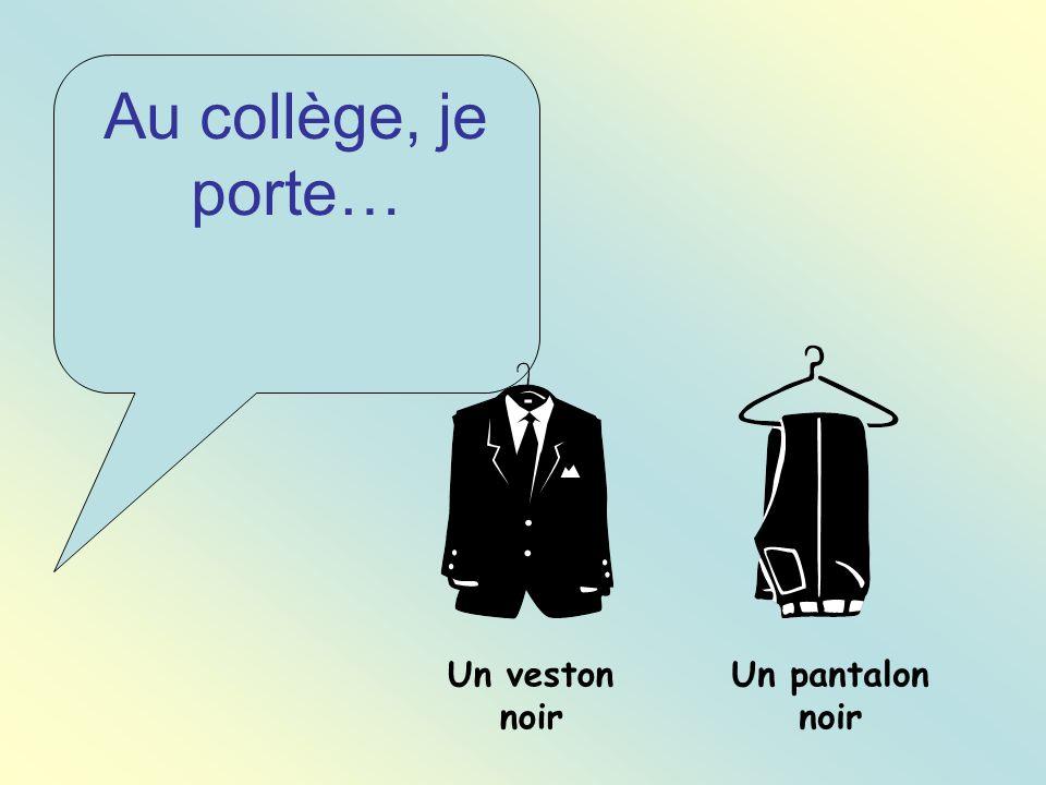 Au collège, je porte… Un veston noir Un pantalon noir