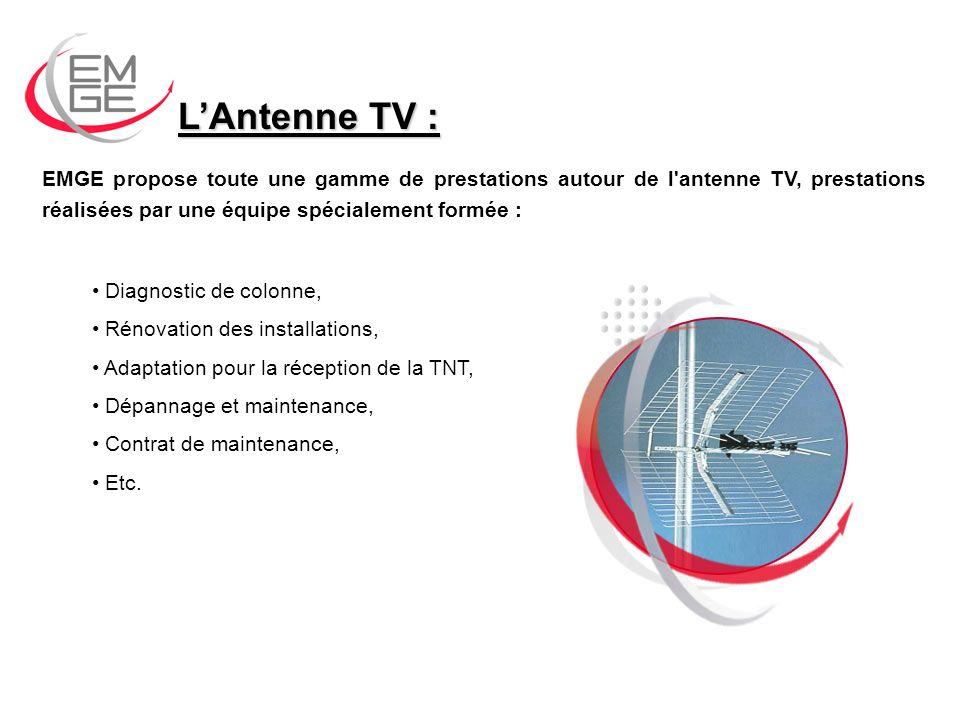 L'Antenne TV : EMGE propose toute une gamme de prestations autour de l antenne TV, prestations réalisées par une équipe spécialement formée :