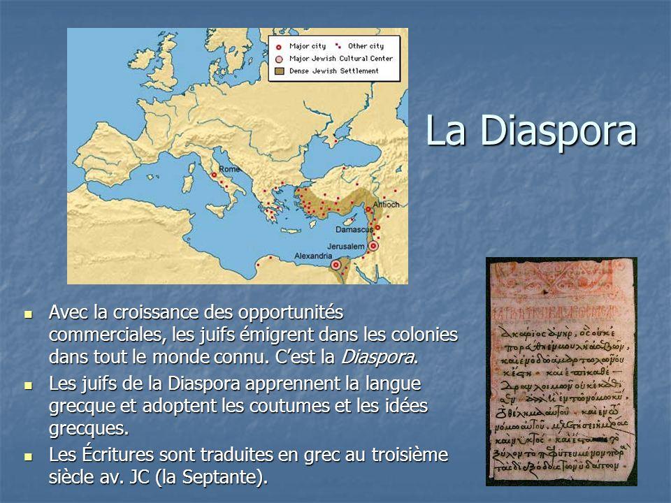 La Diaspora Avec la croissance des opportunités commerciales, les juifs émigrent dans les colonies dans tout le monde connu. C'est la Diaspora.