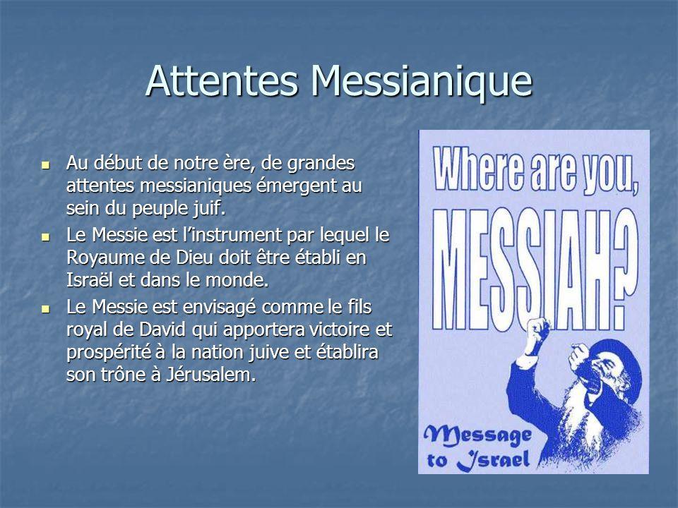 Attentes Messianique Au début de notre ère, de grandes attentes messianiques émergent au sein du peuple juif.