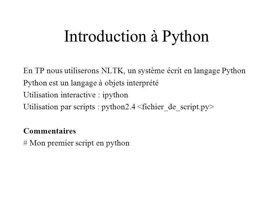 Introduction à Python En TP nous utiliserons NLTK, un système écrit en langage Python. Python est un langage à objets interprété.