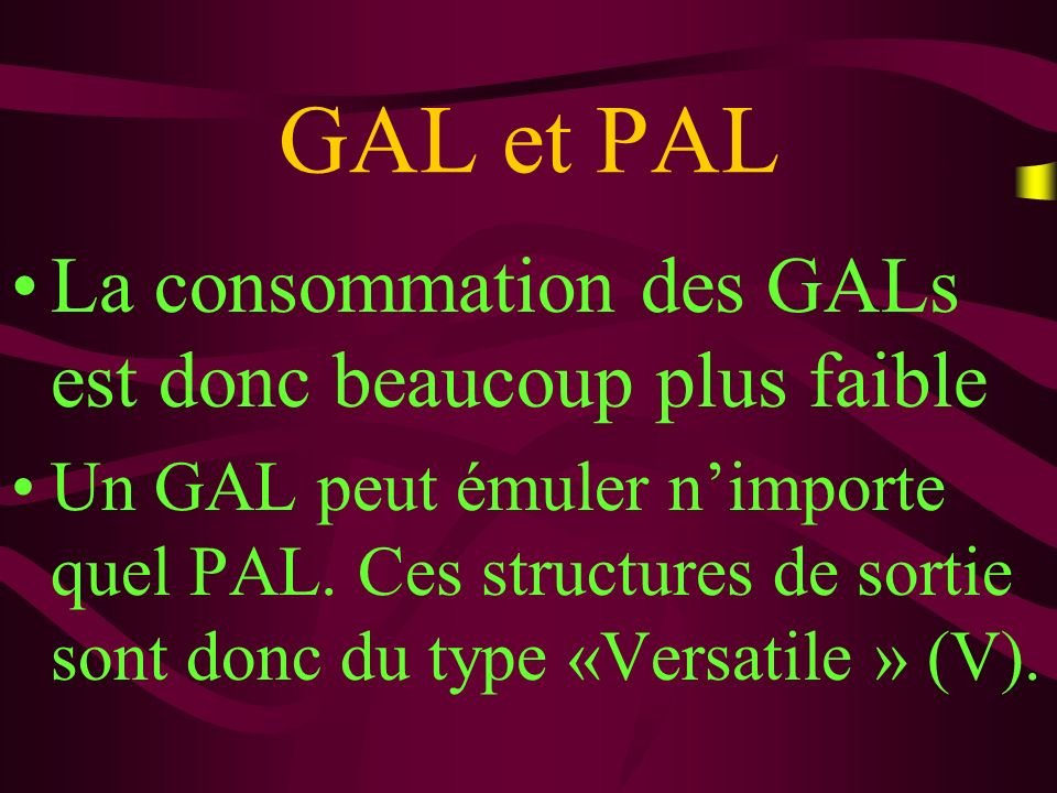 GAL et PAL La consommation des GALs est donc beaucoup plus faible