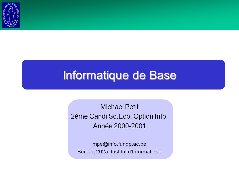 Informatique de Base Michaël Petit 2ème Candi Sc.Eco. Option Info.