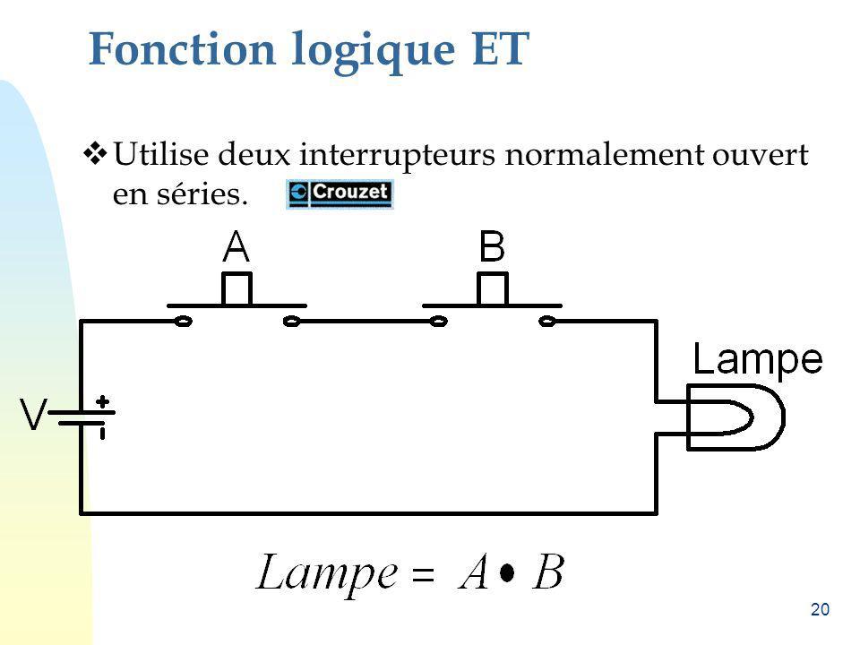 Fonction logique ET Utilise deux interrupteurs normalement ouvert en séries.