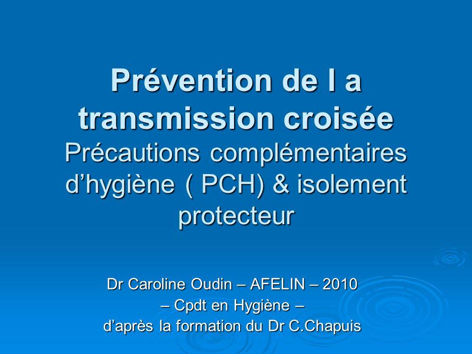 Prévention de l a transmission croisée Précautions complémentaires d'hygiène ( PCH) & isolement protecteur