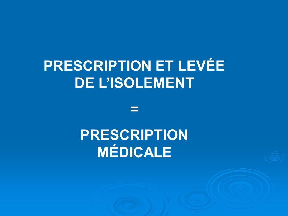 PRESCRIPTION ET LEVÉE DE L'ISOLEMENT PRESCRIPTION MÉDICALE