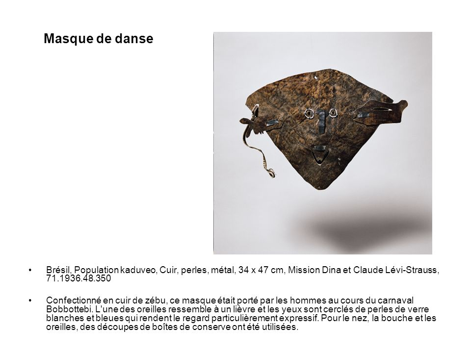 Masque de danse Brésil, Population kaduveo, Cuir, perles, métal, 34 x 47 cm, Mission Dina et Claude Lévi-Strauss, 71.1936.48.350.