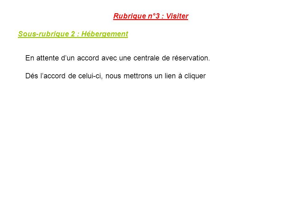 Rubrique n°3 : Visiter Sous-rubrique 2 : Hébergement. En attente d'un accord avec une centrale de réservation.