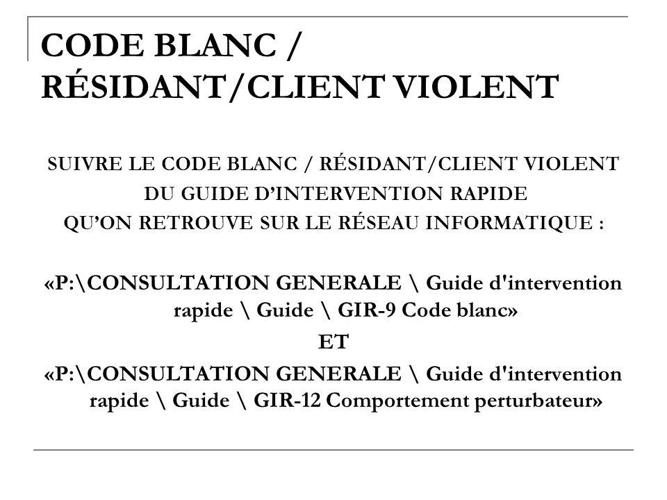 CODE BLANC / RÉSIDANT/CLIENT VIOLENT