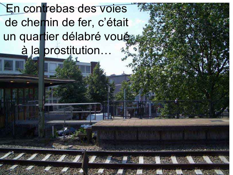 En contrebas des voies de chemin de fer, c'était un quartier délabré voué à la prostitution…