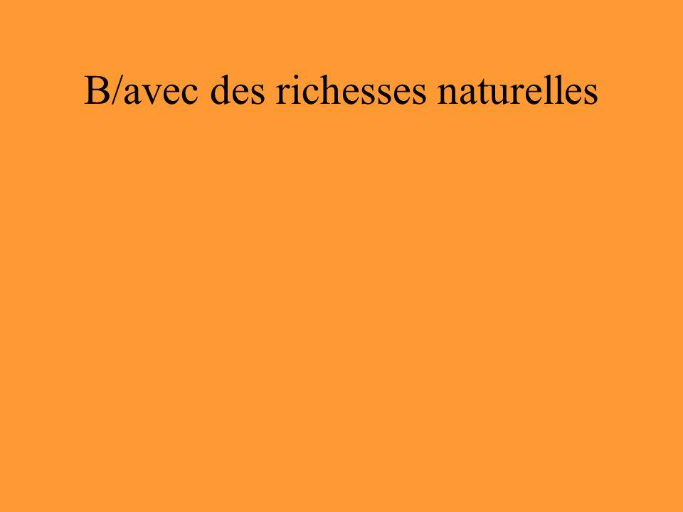 B/avec des richesses naturelles