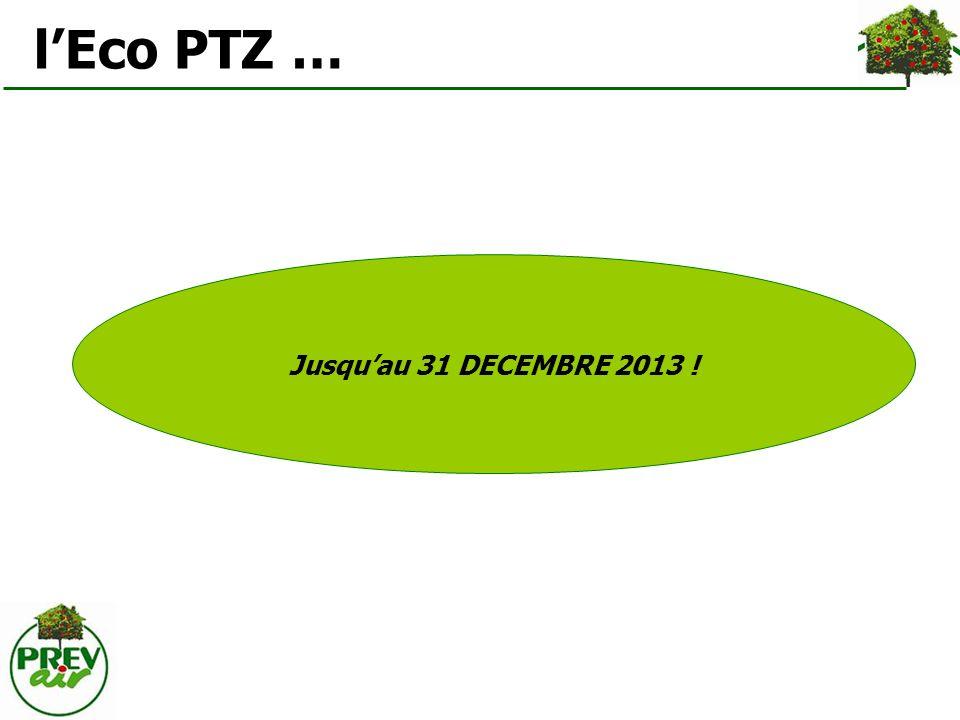 l'Eco PTZ … Jusqu'au 31 DECEMBRE 2013 !