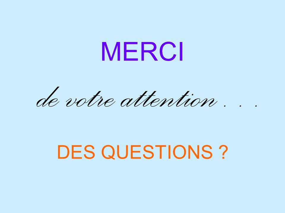 MERCI DES QUESTIONS