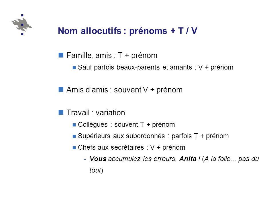 Nom allocutifs : prénoms + T / V