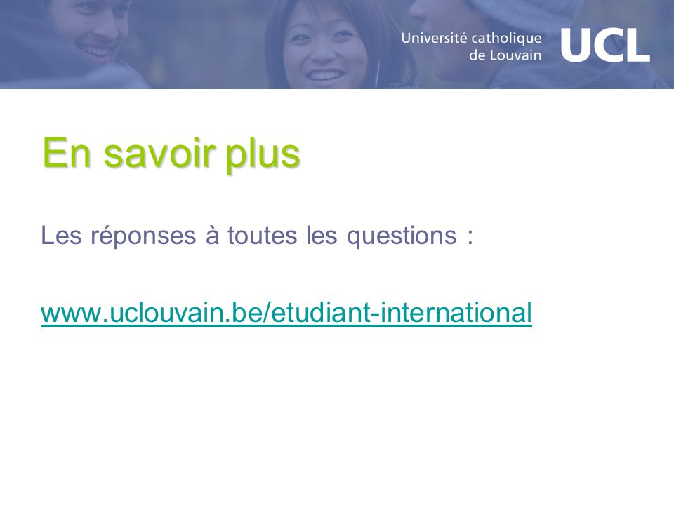 En savoir plus www.uclouvain.be/etudiant-international