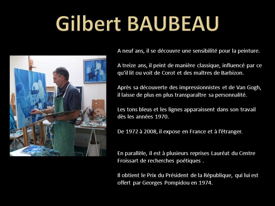 Gilbert BAUBEAU A neuf ans, il se découvre une sensibilité pour la peinture.