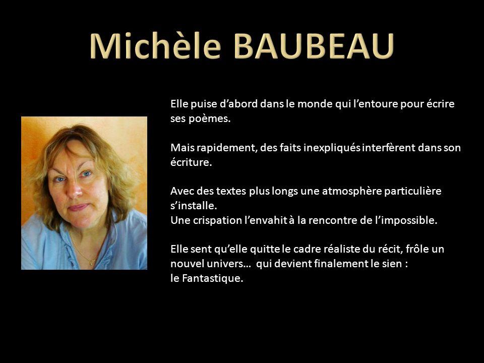 Michèle BAUBEAU Elle puise d'abord dans le monde qui l'entoure pour écrire ses poèmes.